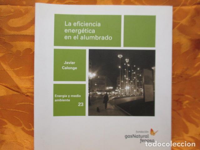 LA EFICIENCIA ENERGÉTICA EN EL ALUMBRADO - JAVIER CALONGE. (Libros de Segunda Mano - Ciencias, Manuales y Oficios - Otros)