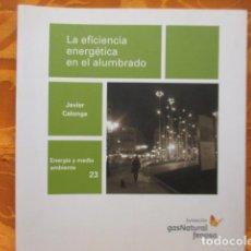 Libros de segunda mano: LA EFICIENCIA ENERGÉTICA EN EL ALUMBRADO - JAVIER CALONGE.. Lote 235214655