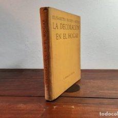 Libros de segunda mano: LA DECORACION EN EL HOGAR - E. BURRYS-MEYER - LUIS MIRACLE EDITOR, 1951, 1ª EDICION, BARCELONA. Lote 235379055