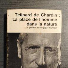 Libros de segunda mano: LA PLACE DE L´HOMME DANS LA NATURE . LE GROUPE ZOOLOGIQUE HUMAIN . PIERRE TEILHARD DE CHARDIN .. Lote 235475590