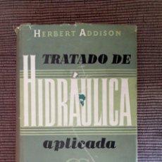 Libros de segunda mano: TRATADO DE HIDRAULICA APLICADA.. HERBERT ADDISON. GUSTAVO GILI 1954.. Lote 235500835