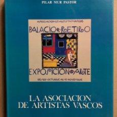 Libros de segunda mano: LA ASOCIACIÓN DE ARTISTAS VASCOS. PILAR MUR PASTOR. EDITA: MUSEO DE BELLAS ARTES DE BILBAO 1985. Lote 235534280