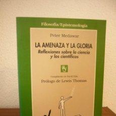 Libros de segunda mano: PETER MEDAWAR: LA AMENAZA Y LA GLORIA. REFLEXIONES SOBRE LA CIENCIA Y LOS CIENTÍFICOS (GEDISA, 1993). Lote 235566730