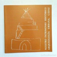 Libros de segunda mano: NUESTRO PATRIMONIO HISTÓRICO. ARQUEOLOGÍA URBANA. CÁDIZ. Lote 235593725