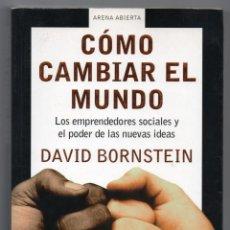 Libros de segunda mano: COMO CAMBIAR EL MUNDO. DAVID BORNSTEIN. LOS EMPRENDEDORES SOCIALES Y EL PODER DE LAS NUEVAS IDEAS. Lote 235660380