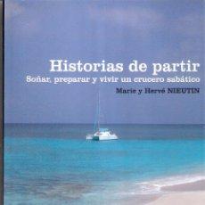 Libros de segunda mano: HISTORIAS DE PARTIR.SOÑAR Y VIVIR UN CRUCERO SABATICO - MARIE Y HERVE NIEUTIN. Lote 235668735