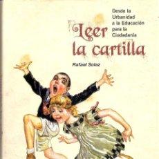 Libros de segunda mano: LEER LA CARTILLA.DESDE LA URBANIDAD A LA EDUCACION. - RAFAEL SOLAZ. Lote 235668935