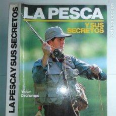 Libros de segunda mano: LA PESCA Y SUS SECRETOS 1989 VICTOR DECHAMPS 7ª EDICION HISPANO EUROPEA. Lote 235673915