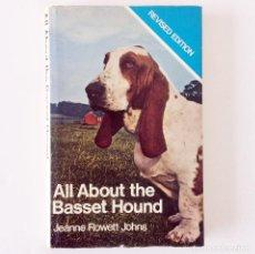 Libros de segunda mano: LIBRO ALL ABOUT BASSET HOUND - JEANNE ROWETT JOHNS - TEXTO EN INGLÉS. Lote 235700245