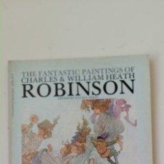 Libros de segunda mano: THE FANTASTIC PAINTINGS OF CHARLES AND WILLIAM HEATH ROBINSON-PINTURAS-ARTE-FANTASTICO. Lote 235704845