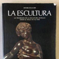 Libros de segunda mano: LA ESCULTURA, HISTORIA DE UN ARTE (LA TRADICIÓN DE LA ESCULTURA ANTIGUA DESDE EL S.XV AL XVIII. Lote 235704970