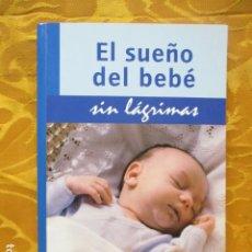 Libros de segunda mano: EL SUEÑO DEL BEBÉ SIN LÁGRIMAS. ELIZABETH PANTLEY. Lote 235731840