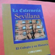 Libros de segunda mano: LA ENFERMERÍA SEVILLANA. EL COLEGIO Y SU HISTORIA (1961/1990). GALLARDO MORALEDA, CARMELO & VILLA.. Lote 235880295
