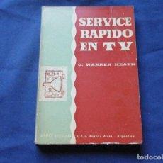 Libros de segunda mano: SERVICE RÁPIDO EN TV - G. WARREN HEATH / ARBÓ EDITORES - PRIMERA EDICIÓN EN CASTELLANO 1961. Lote 235911605