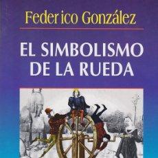 Libros de segunda mano: EL SIMBOLISMO DE LA RUEDA- FEDERICO GONZÁLEZ. Lote 236081670