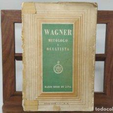Libros de segunda mano: WAGNER, MITÓLOGO Y OCULTISTA. EL DRAMA MUSICAL DE WAGNER Y LOS MISTERIOS DE LA ANTIGÜEDAD 1958. Lote 236170980