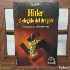 Libros de segunda mano: HITLER, EL ELEGIDO DEL DRAGÓN. EL RENACIMIENTO DEL ESOTERISMO NAZI, JEAN ROBIN. MARTÍNEZ ROCA 1991. Lote 236183120