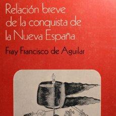 Libros de segunda mano: RELACIÓN BREVE DE LA CONQUISTA DE LA NUEVA ESPAÑA AGUILAR, FRAY FRANCISCO DE. Lote 236236960