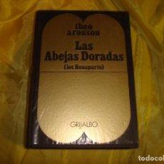 Libros de segunda mano: LAS ABEJAS DORADAS ( LOS BONAPARTE) THEO ARONSON. GRIJALBO. 1ª EDC. 1971. Lote 236237220