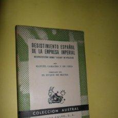Libros de segunda mano: DESISTIMIENTO ESPAÑOL DE LA EMPRESA IMPERIAL, MANUEL CAMACHO Y DE CIRIA, COLECCIÓN AUSTRAL. Lote 236239130