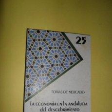 Libros de segunda mano: LA ECONOMÍA EN LA ANDALUCÍA DEL DESCUBRIMIENTO, TOMÁS MERCADO. Lote 236239830