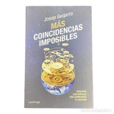 Libros de segunda mano: MAS COINCIDENCIAS IMPOSIBLES-DESCIFRA LAS SEÑALES QUE CAMBIARÁN TU DESTINO-JOSEP GUI. Lote 236252650