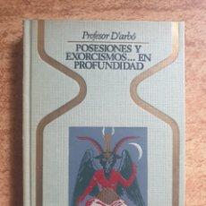 Libros de segunda mano: POSESIONES Y EXORCISMO EN PROFUNDIDAD - PROFESOR D'ARBÓ - OTROS MUNDOS - PRIMERA EDICION DIFICIL. Lote 236312065