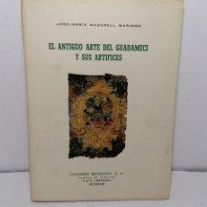 Libros de segunda mano: EL ANTIGUO ARTE DEL GUADAMECI Y SUS ARTIFICES DE JOSE MADARELL MARIMON 1973. Lote 236313940