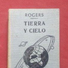 Libros de segunda mano: TIERRA Y CIELO. ESTUDIOS FACILES DE GEOLOGIA Y ASTRONOMIA - J. ELLEN ROGERS. Lote 236317335