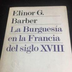 Libros de segunda mano: LA BURGUESÍA EN LA FRANCIA DEL SIGLO XVIII. REVISTA DE OCCIDENTE ELINOR BARBER. 1975. Lote 236317595