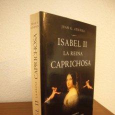 Libros de segunda mano: JUAN G. ATIENZA: ISABEL II. LA REINA CAPRICHOSA (LA ESFERA DE LOS LIBROS, 2005) RARO. Lote 236399985