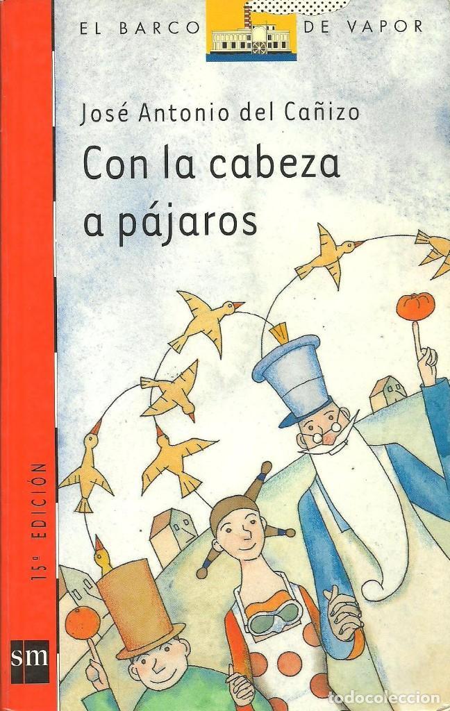 CON LA CABEZA A PÁJAROS DE JOSÉ ANTONIO DEL CAÑIZO. EL BARCO DE VAPOR NARANJA. SM (Libros de Segunda Mano - Literatura Infantil y Juvenil - Otros)