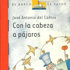 Libros de segunda mano: CON LA CABEZA A PÁJAROS DE JOSÉ ANTONIO DEL CAÑIZO. EL BARCO DE VAPOR NARANJA. SM. Lote 236496360