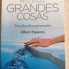 Libros de segunda mano: PEQUEÑAS GRANDES COSAS - TUS PLACEBOS PERSONALES - ALBERT FIGUERAS - RBA 2012. Lote 236520055