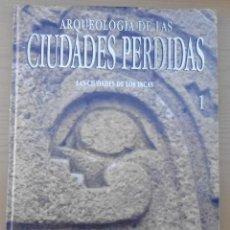 Libros de segunda mano: ANTIGUO O VIEJO LIBRO 1992 ARQUEOLOGÍA DE LAS CIUDADES PERDIDAS LAS CIUDADES DE LOS INCAS LOTE 57. Lote 236567015