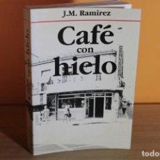 Libros de segunda mano: CAFE CON HIELO / J.M.RAMIREZ. Lote 236582990