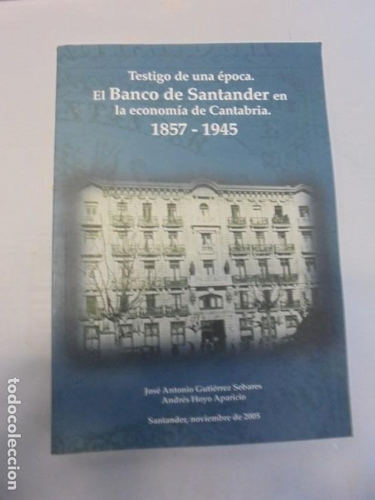 Libros de segunda mano: TESTIGO DE UNA EPOCA. EL BANCO DE SANTANDER EN LA ECONOMIA DE CANTABRIA. 1857-1945. A.GUTIERREZ 2006 - Foto 6 - 236631315