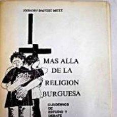 Libros de segunda mano: MAS ALLA DE LA RELIGION BURGUESA. J.BAPTIST METZ.MOVIMIENTO CULTURAL CRISTIANO.. Lote 236733975