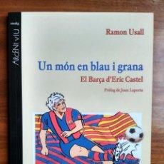 Libros de segunda mano: UN MÓN EN BLAU I GRANA EL BARÇA D'ERIC CASTEL - RAMON USALL - PAGÈS EDITORS. Lote 236844335