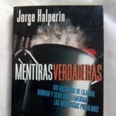 Libros de segunda mano: MENTIRAS VERDADERAS / JORGE HALPERIN. Lote 236919090