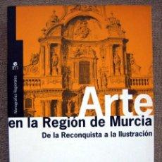 Libros de segunda mano: ARTE EN LA REGIÓN DE MURCIA. DE LA RECONQUISTA A LA ILUSTRACIÓN, DE CRISTÓBAL BELDA NAVARRO. Lote 236998105