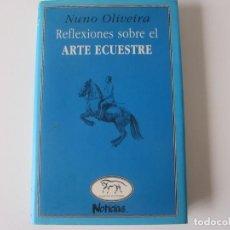 Libros de segunda mano: REFLEXIONES SOBRE EL ARTE ECUESTRE. NUNO OLIVEIRA. NOTICIAS. CLÁSICOS ECUESTRES. Lote 236998215