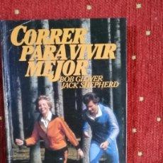 Libros de segunda mano: CORRER PARA VIVIR MEJOR. BOB GLOVER / JACK SHEPHERD. Lote 237009045