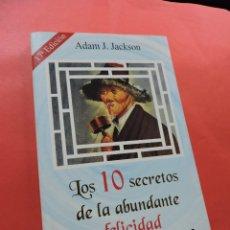 Libros de segunda mano: LOS 10 SECRETOS DE LA ABUNDANTE FELICIDAD. JACKSON, ADAM J. 17ª ED. SIRIO. Lote 237030225