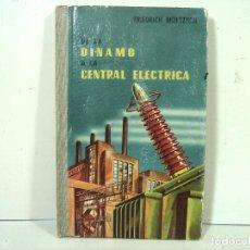 Libros de segunda mano: DE LA DINAMO A LA CENTRAL ELECTRICA 1957 - FRIEDRICH MORTSCH -MANUEL MARIN EDITORES LIBRO. Lote 237077675