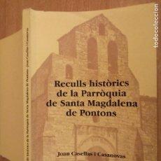 Libros de segunda mano: RECULLS HISTÒRICS DE LA PARRÒQUIA SANTA MAGDALENA DE PONTONS - CASELLAS I CASANOVAS 1998 - CATALÀ. Lote 237102180