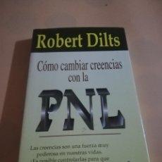 Libros de segunda mano: COMO CAMBIAR CREENCIAS CON LA PNL. ROBERT DILTS. SIRIO. 1997. PAG. 265.. Lote 237303120