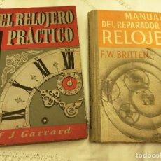 Libros de segunda mano: LIBROS, EL RELOJERO PRÁCTICO DE F.J. GARRAD Y MANUAL DEL REPARADOR DE RELOJES DE F.W. BRITTER. Lote 237375350