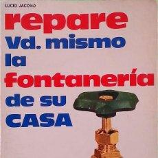 Libros de segunda mano: REPARE VD. MISMO LA FONTANERÍA DE SU CASA - VECCHI EDICIONES - LUCIO JACONO. Lote 237377440