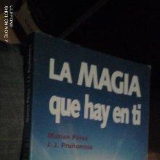 Libros de segunda mano: LA MAGIA QUE HAY EN TI EDICOMUNICACION, MARIAN PEREZ Y J.J. PRUÑONOSA. Lote 237389840